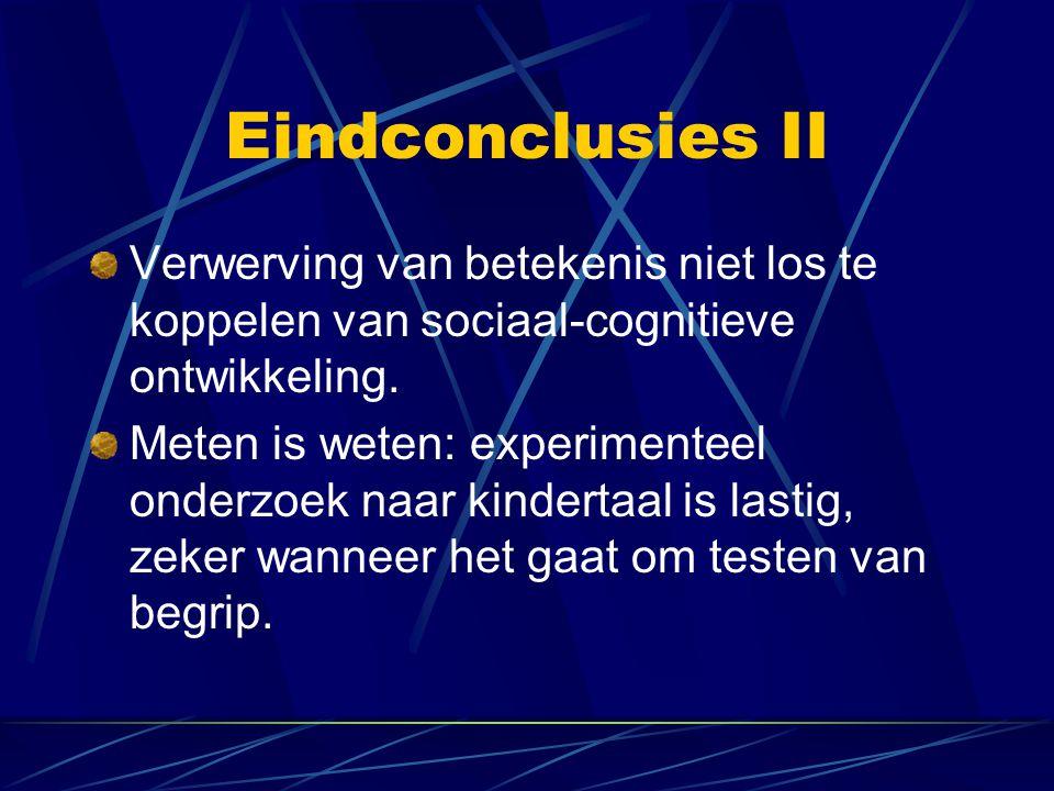 Eindconclusies II Verwerving van betekenis niet los te koppelen van sociaal-cognitieve ontwikkeling.