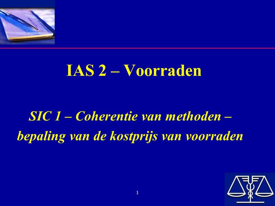 IAS 2 – Voorraden SIC 1 – Coherentie van methoden –