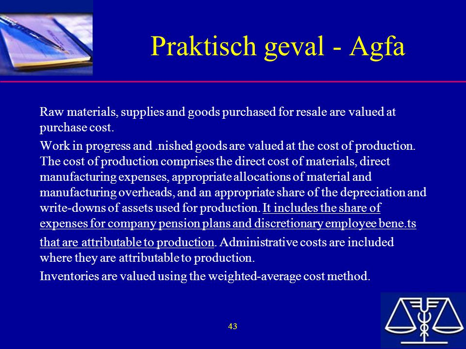 Praktisch geval - Agfa Raw materials, supplies and goods purchased for resale are valued at purchase cost.