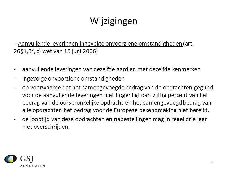 Wijzigingen - Aanvullende leveringen ingevolge onvoorziene omstandigheden (art. 26§1,3°, c) wet van 15 juni 2006)