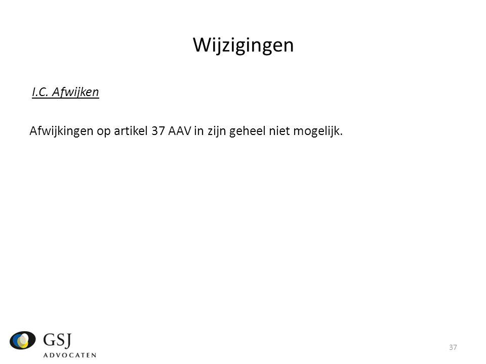 Wijzigingen I.C. Afwijken Afwijkingen op artikel 37 AAV in zijn geheel niet mogelijk.