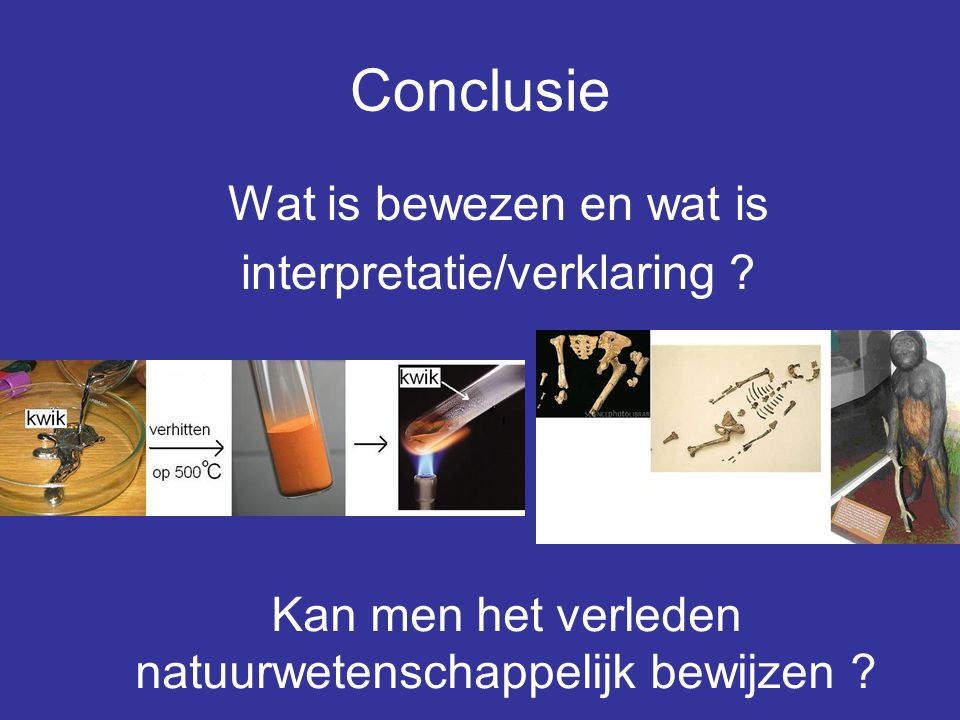 Conclusie Wat is bewezen en wat is interpretatie/verklaring