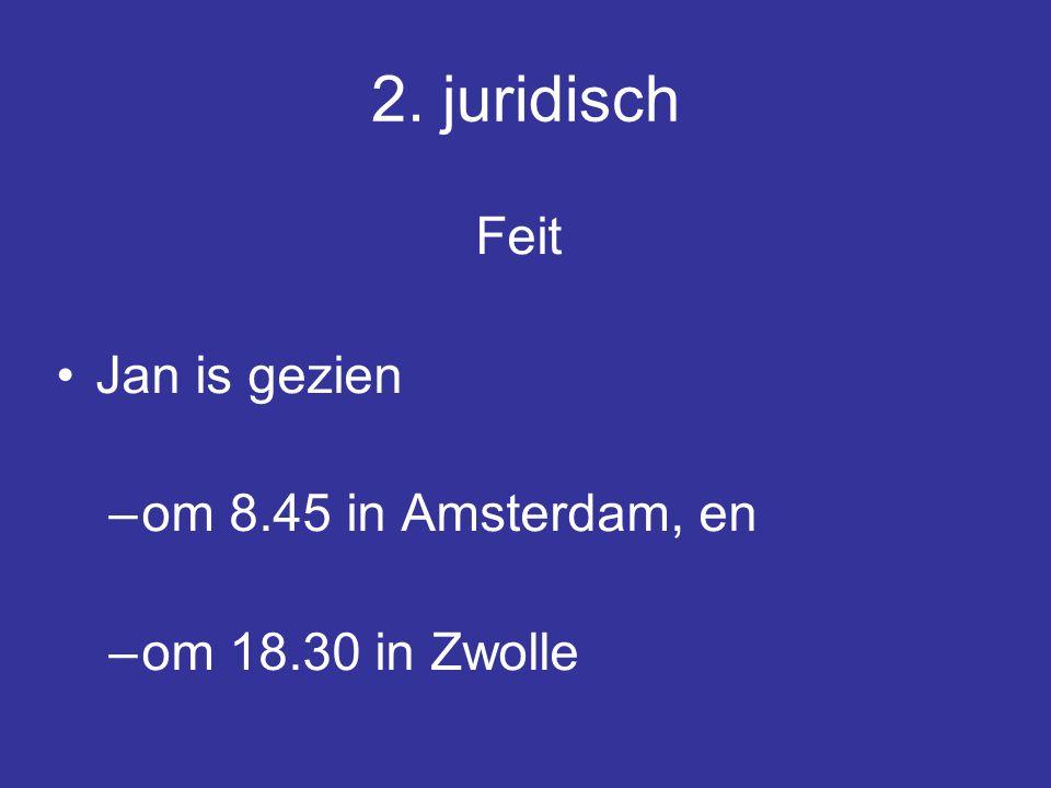 2. juridisch Feit Jan is gezien om 8.45 in Amsterdam, en
