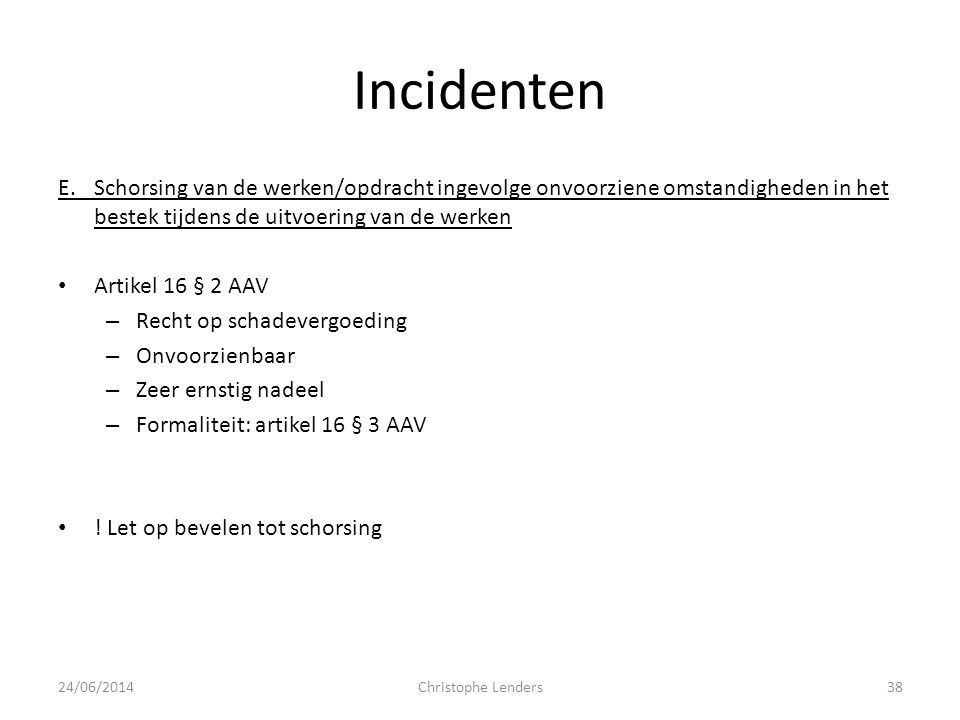 Incidenten E. Schorsing van de werken/opdracht ingevolge onvoorziene omstandigheden in het bestek tijdens de uitvoering van de werken.
