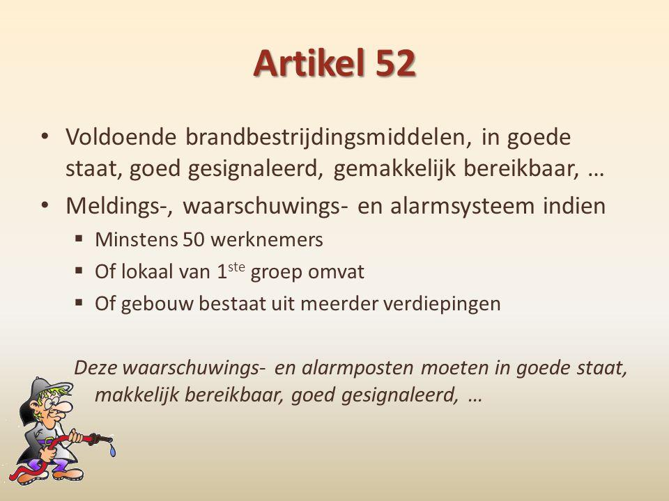 Artikel 52 Voldoende brandbestrijdingsmiddelen, in goede staat, goed gesignaleerd, gemakkelijk bereikbaar, …