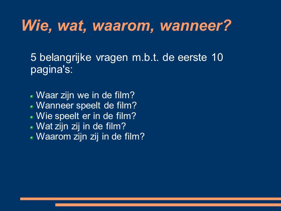 Wie, wat, waarom, wanneer 5 belangrijke vragen m.b.t. de eerste 10 pagina s: Waar zijn we in de film