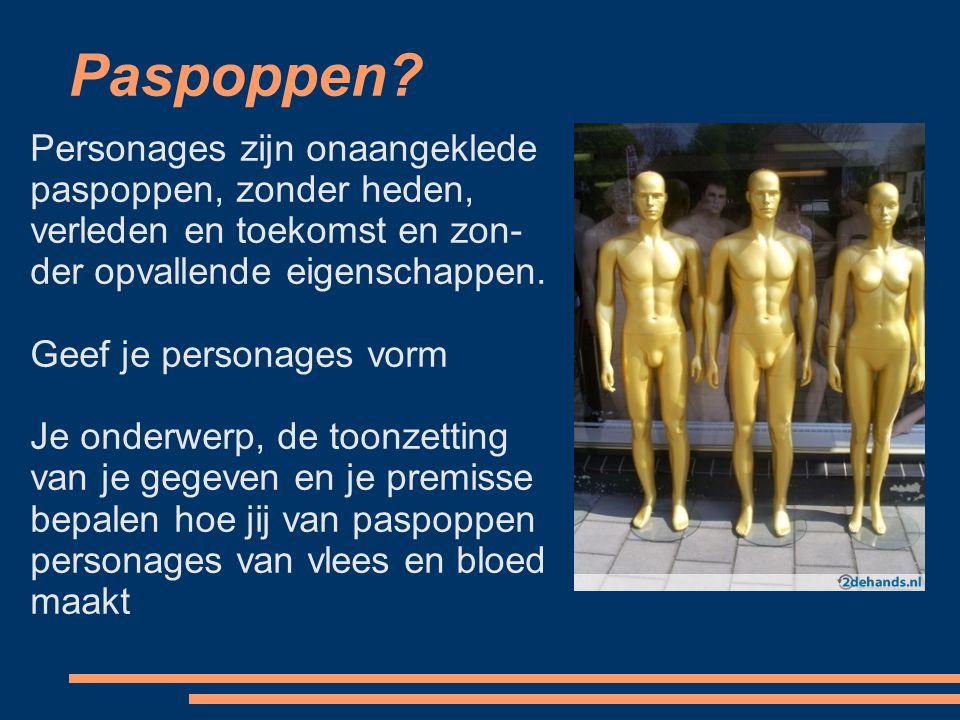 Paspoppen Personages zijn onaangeklede paspoppen, zonder heden, verleden en toekomst en zon-der opvallende eigenschappen.