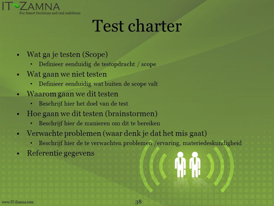 Test charter Wat ga je testen (Scope) Wat gaan we niet testen