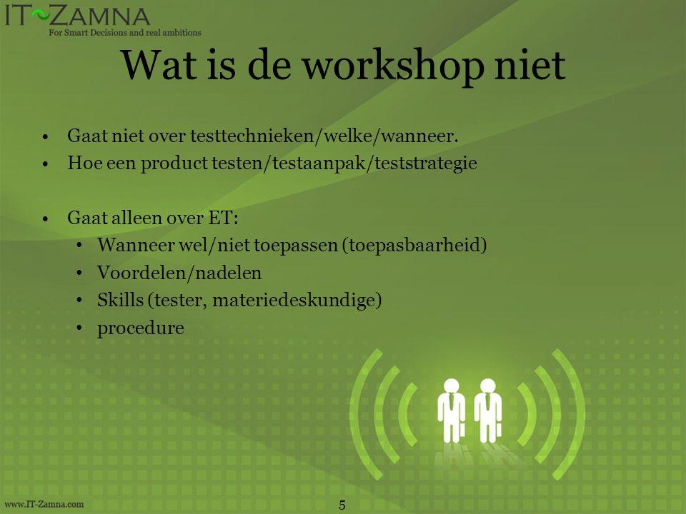 Wat is de workshop niet Gaat niet over testtechnieken/welke/wanneer.