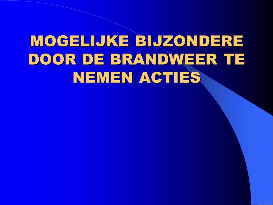 MOGELIJKE BIJZONDERE DOOR DE BRANDWEER TE NEMEN ACTIES