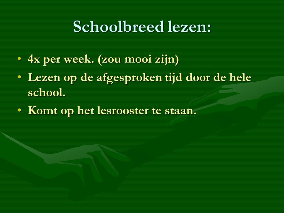 Schoolbreed lezen: 4x per week. (zou mooi zijn)