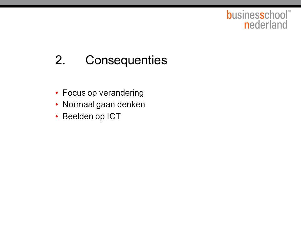 2. Consequenties Focus op verandering Normaal gaan denken