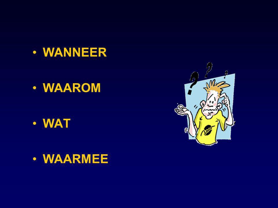 WANNEER WAAROM WAT WAARMEE