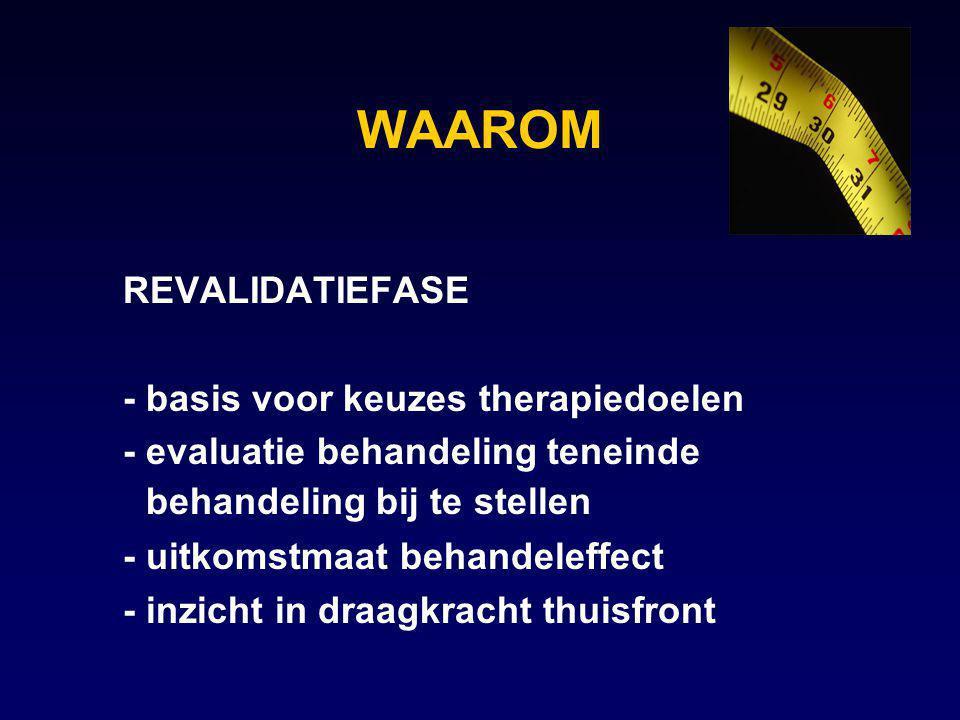 WAAROM REVALIDATIEFASE - basis voor keuzes therapiedoelen