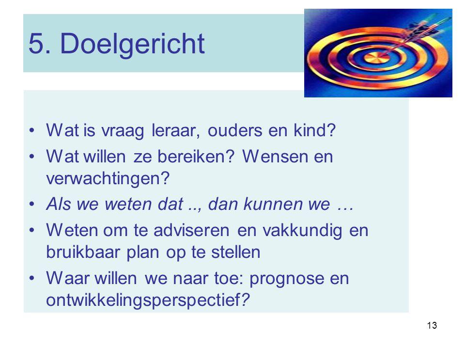 5. Doelgericht Wat is vraag leraar, ouders en kind