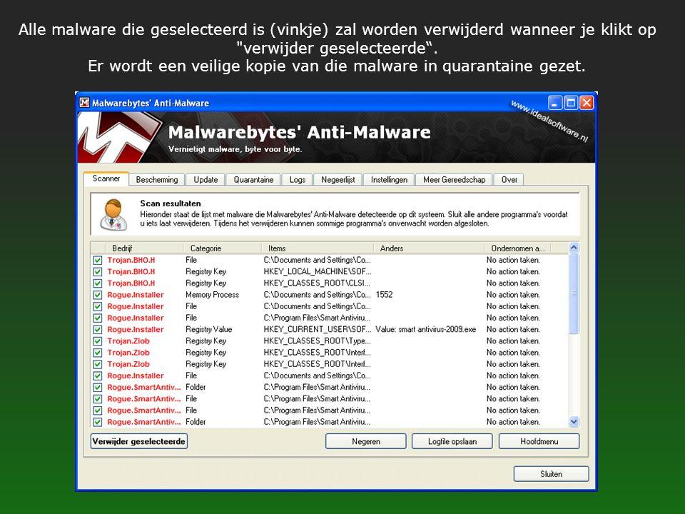 Alle malware die geselecteerd is (vinkje) zal worden verwijderd wanneer je klikt op verwijder geselecteerde .