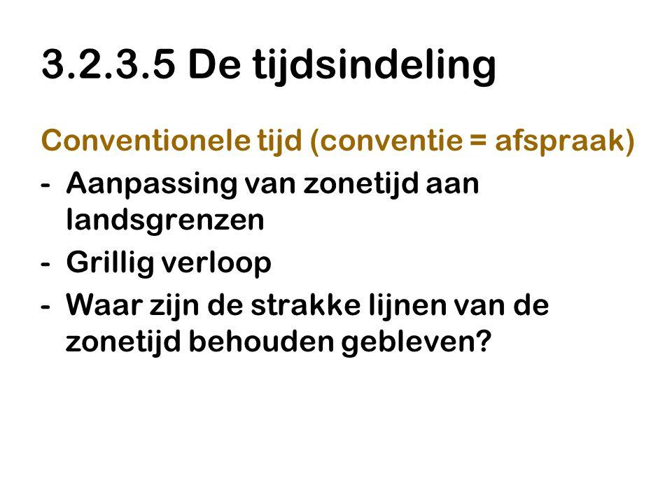 3.2.3.5 De tijdsindeling Conventionele tijd (conventie = afspraak)