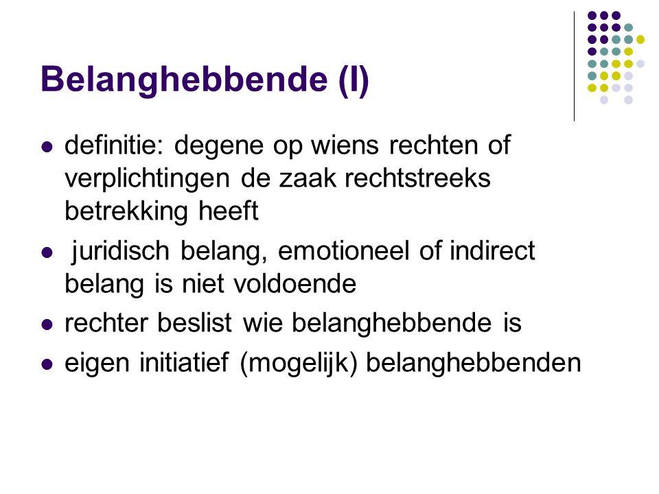 Belanghebbende (I) definitie: degene op wiens rechten of verplichtingen de zaak rechtstreeks betrekking heeft.