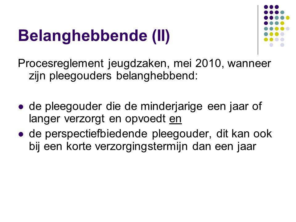 Belanghebbende (II) Procesreglement jeugdzaken, mei 2010, wanneer zijn pleegouders belanghebbend:
