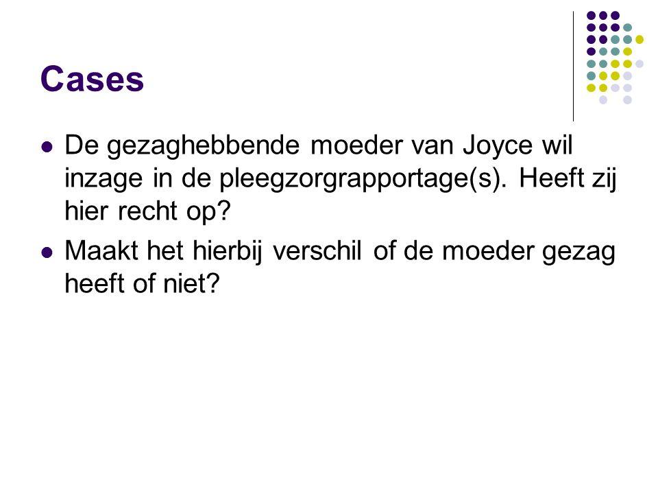 Cases De gezaghebbende moeder van Joyce wil inzage in de pleegzorgrapportage(s). Heeft zij hier recht op