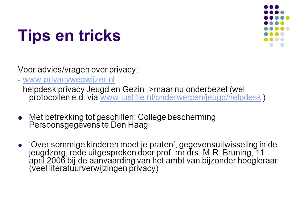 Tips en tricks Voor advies/vragen over privacy: