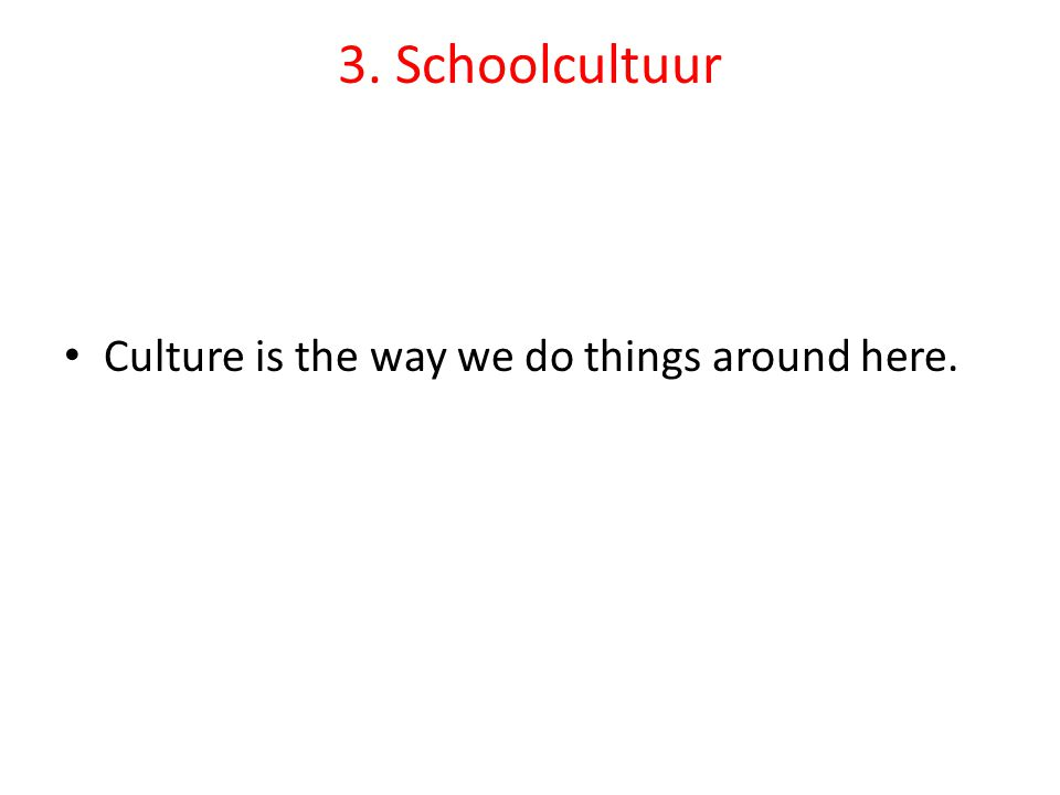 3. Schoolcultuur Culture is the way we do things around here.