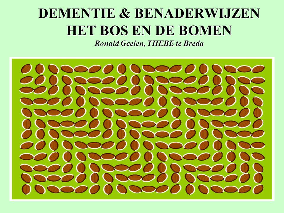 DEMENTIE & BENADERWIJZEN HET BOS EN DE BOMEN Ronald Geelen, THEBE te Breda