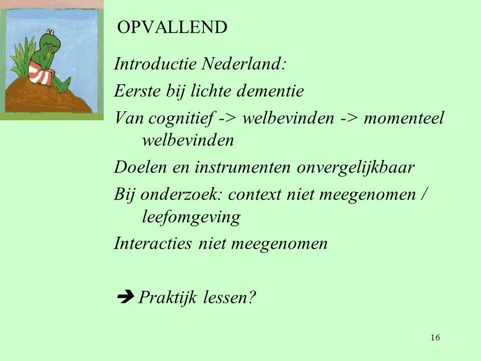 OPVALLEND Introductie Nederland: Eerste bij lichte dementie. Van cognitief -> welbevinden -> momenteel welbevinden.