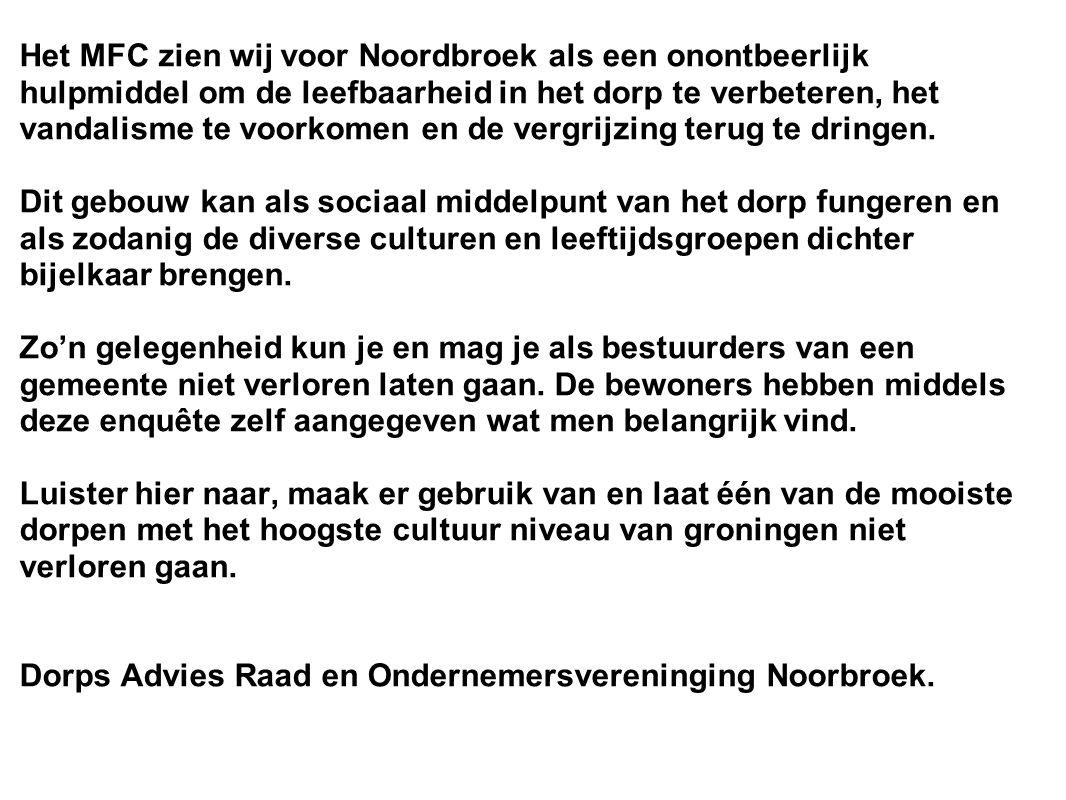 Het MFC zien wij voor Noordbroek als een onontbeerlijk hulpmiddel om de leefbaarheid in het dorp te verbeteren, het vandalisme te voorkomen en de vergrijzing terug te dringen.