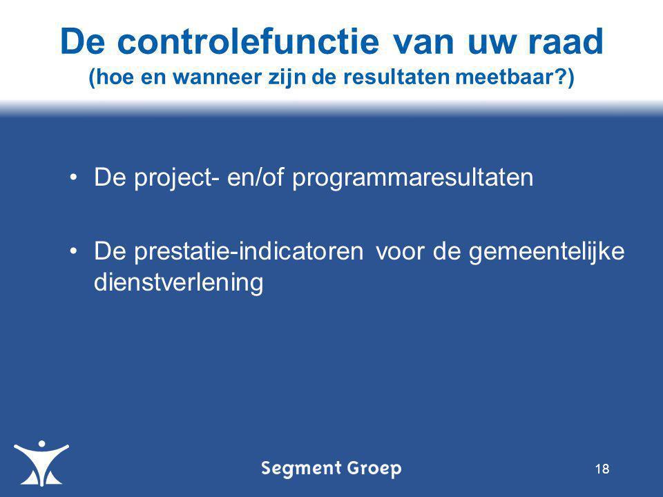 Hand-out 3-4-2017. De controlefunctie van uw raad (hoe en wanneer zijn de resultaten meetbaar ) De project- en/of programmaresultaten.