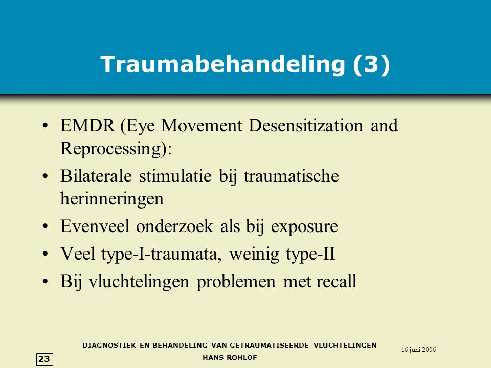 Traumabehandeling (3) EMDR (Eye Movement Desensitization and Reprocessing): Bilaterale stimulatie bij traumatische herinneringen.