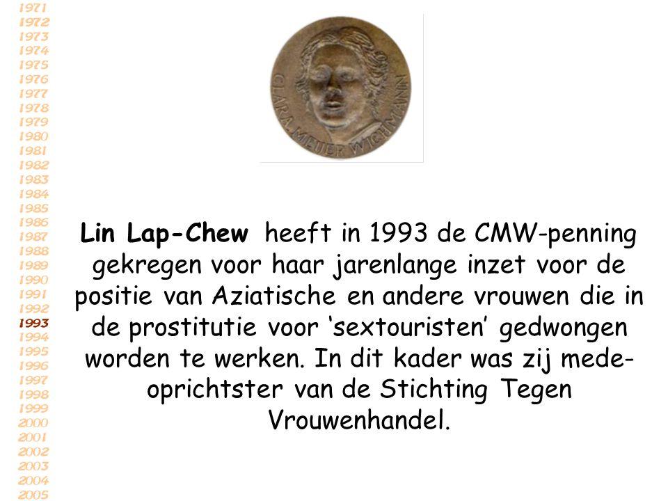 Lin Lap-Chew heeft in 1993 de CMW-penning gekregen voor haar jarenlange inzet voor de positie van Aziatische en andere vrouwen die in de prostitutie voor 'sextouristen' gedwongen worden te werken.