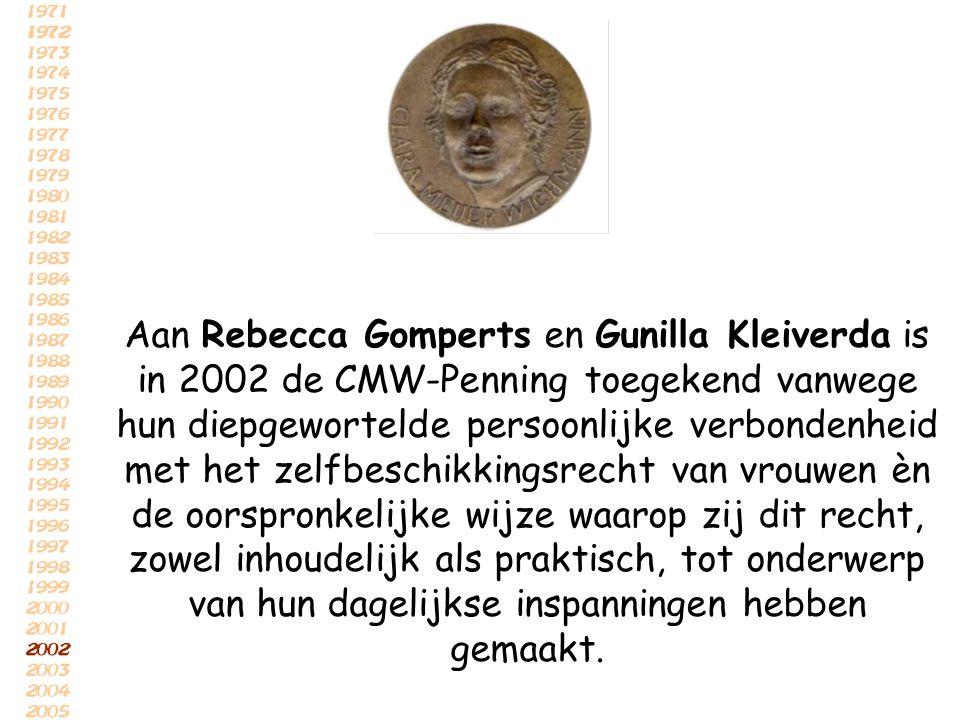 Aan Rebecca Gomperts en Gunilla Kleiverda is in 2002 de CMW-Penning toegekend vanwege hun diepgewortelde persoonlijke verbondenheid met het zelfbeschikkingsrecht van vrouwen èn de oorspronkelijke wijze waarop zij dit recht, zowel inhoudelijk als praktisch, tot onderwerp van hun dagelijkse inspanningen hebben gemaakt.