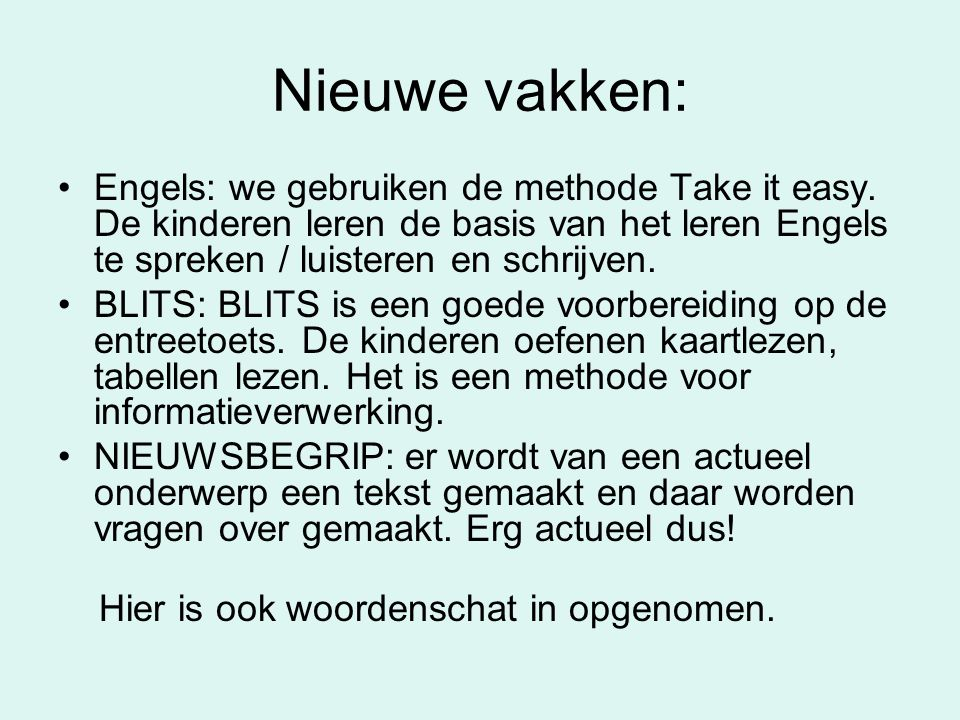 Nieuwe vakken: Engels: we gebruiken de methode Take it easy. De kinderen leren de basis van het leren Engels te spreken / luisteren en schrijven.