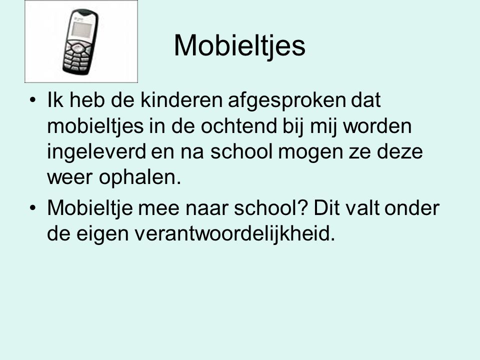 Mobieltjes Ik heb de kinderen afgesproken dat mobieltjes in de ochtend bij mij worden ingeleverd en na school mogen ze deze weer ophalen.