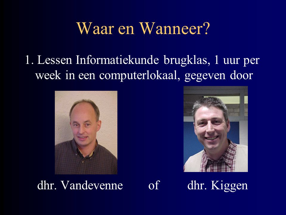 Waar en Wanneer 1. Lessen Informatiekunde brugklas, 1 uur per week in een computerlokaal, gegeven door.