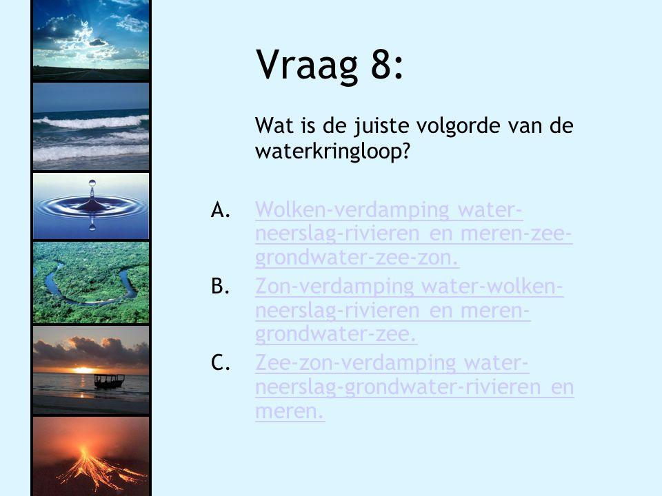 Vraag 8: Wat is de juiste volgorde van de waterkringloop