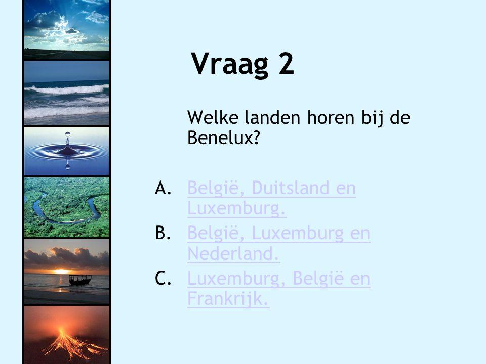 Vraag 2 Welke landen horen bij de Benelux