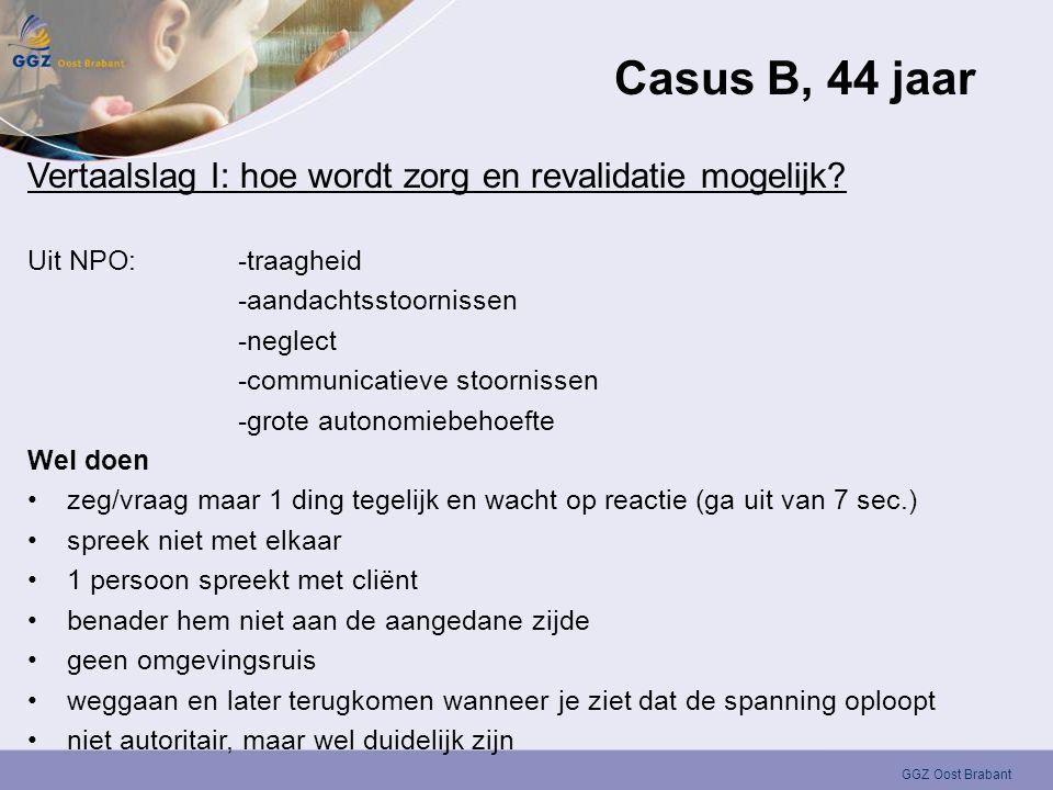 Casus B, 44 jaar Vertaalslag I: hoe wordt zorg en revalidatie mogelijk Uit NPO: -traagheid. -aandachtsstoornissen.