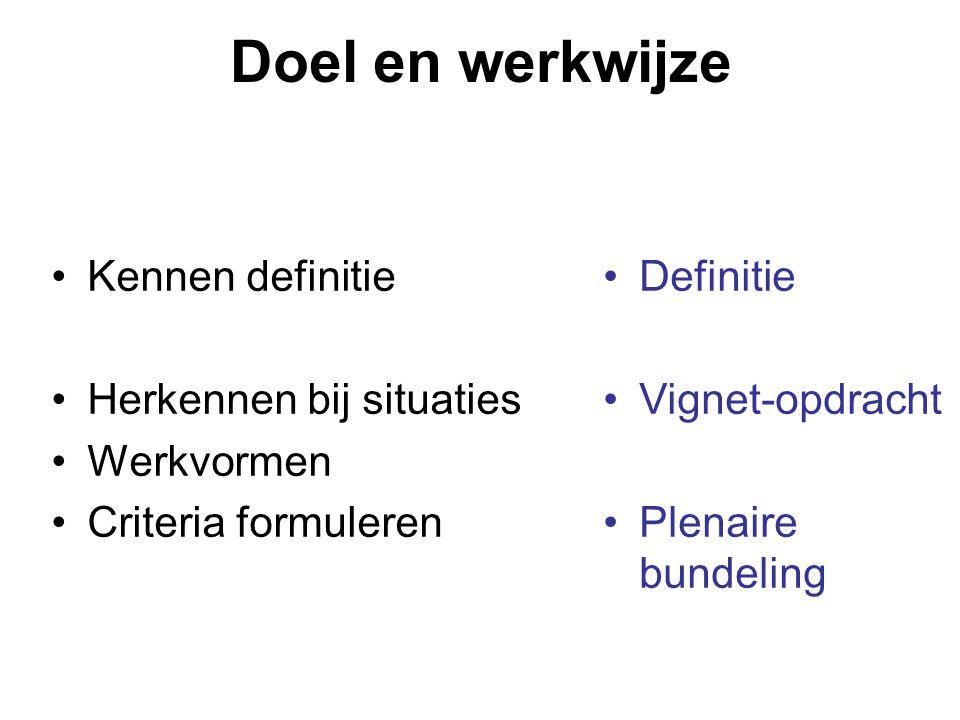 Doel en werkwijze Kennen definitie Herkennen bij situaties Werkvormen