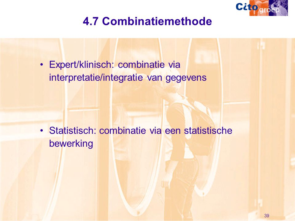 4.7 Combinatiemethode Expert/klinisch: combinatie via interpretatie/integratie van gegevens.