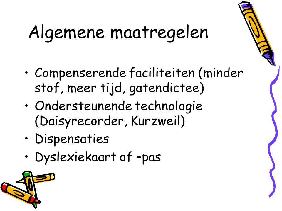 Algemene maatregelen Compenserende faciliteiten (minder stof, meer tijd, gatendictee) Ondersteunende technologie (Daisyrecorder, Kurzweil)