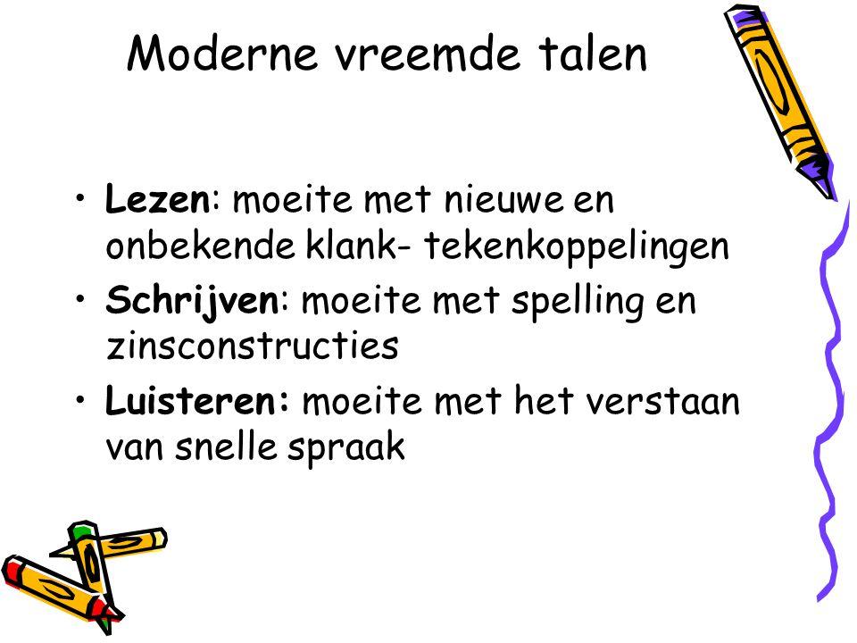 Moderne vreemde talen Lezen: moeite met nieuwe en onbekende klank- tekenkoppelingen. Schrijven: moeite met spelling en zinsconstructies.