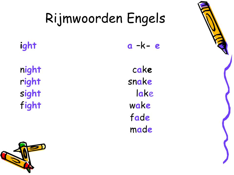 Rijmwoorden Engels ight a –k- e night cake right snake sight lake