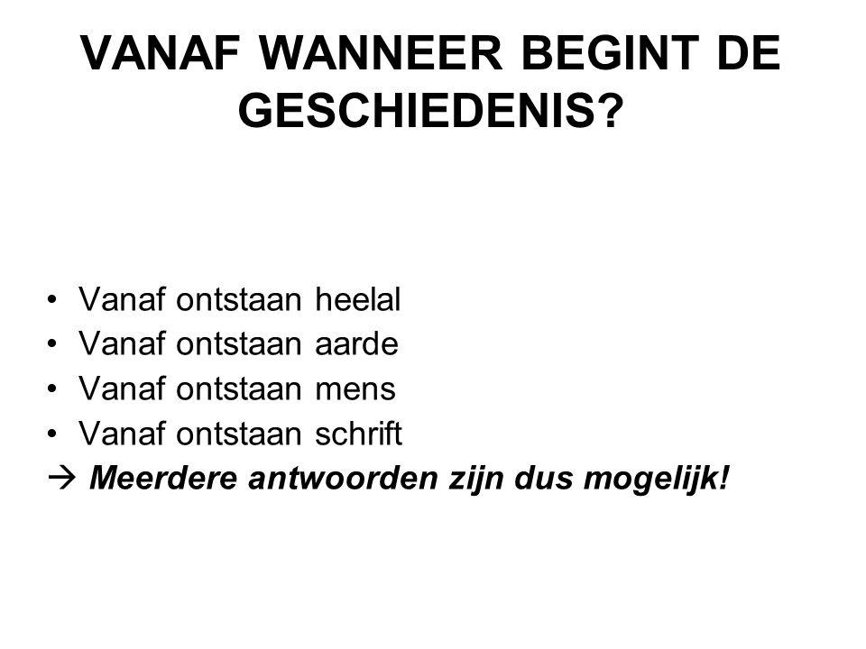 VANAF WANNEER BEGINT DE GESCHIEDENIS