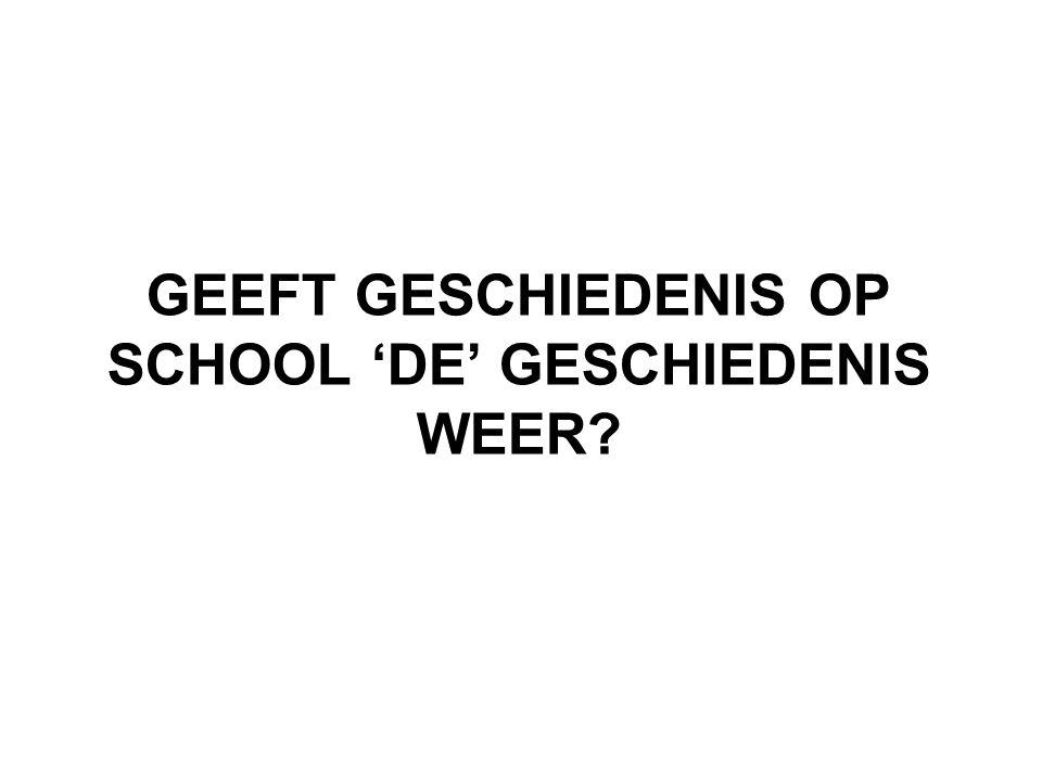 GEEFT GESCHIEDENIS OP SCHOOL 'DE' GESCHIEDENIS WEER