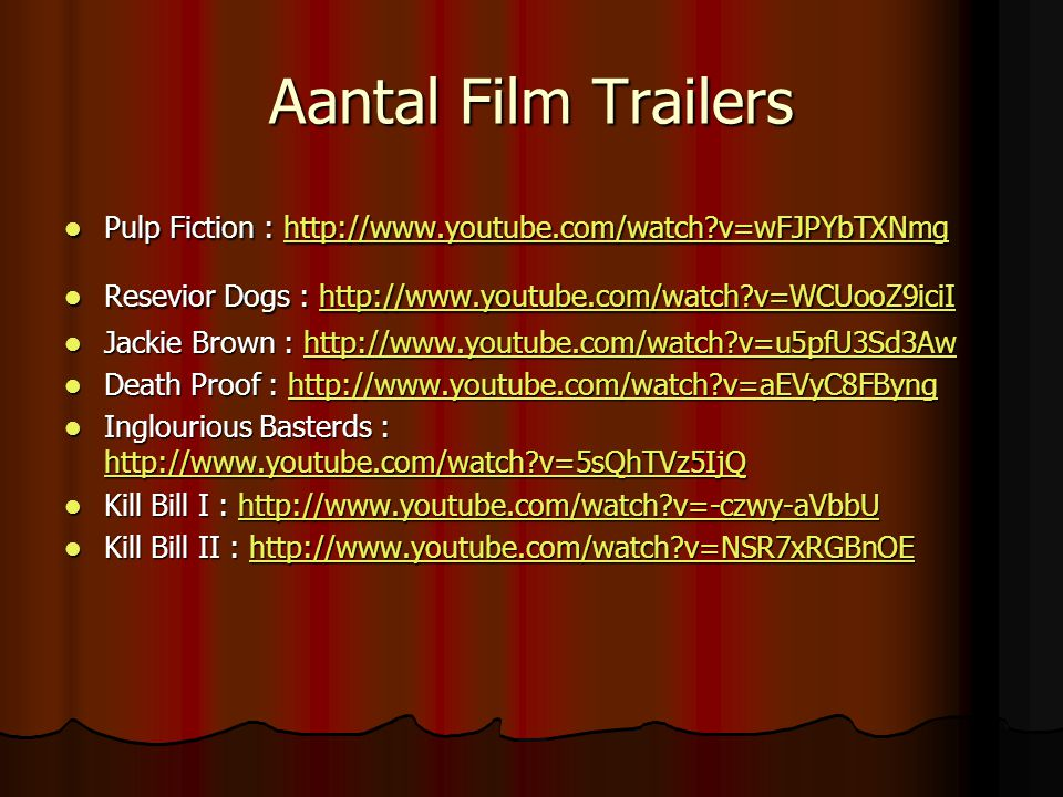 Aantal Film Trailers Pulp Fiction : http://www.youtube.com/watch v=wFJPYbTXNmg. Resevior Dogs : http://www.youtube.com/watch v=WCUooZ9iciI.