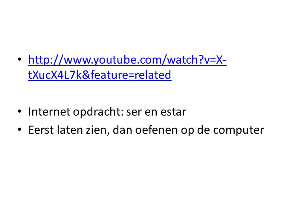http://www.youtube.com/watch v=X-tXucX4L7k&feature=related Internet opdracht: ser en estar.