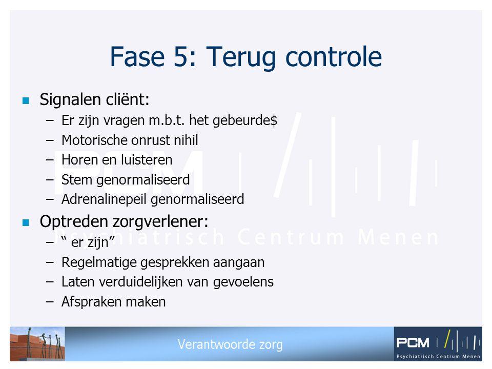 Fase 5: Terug controle Signalen cliënt: Optreden zorgverlener: