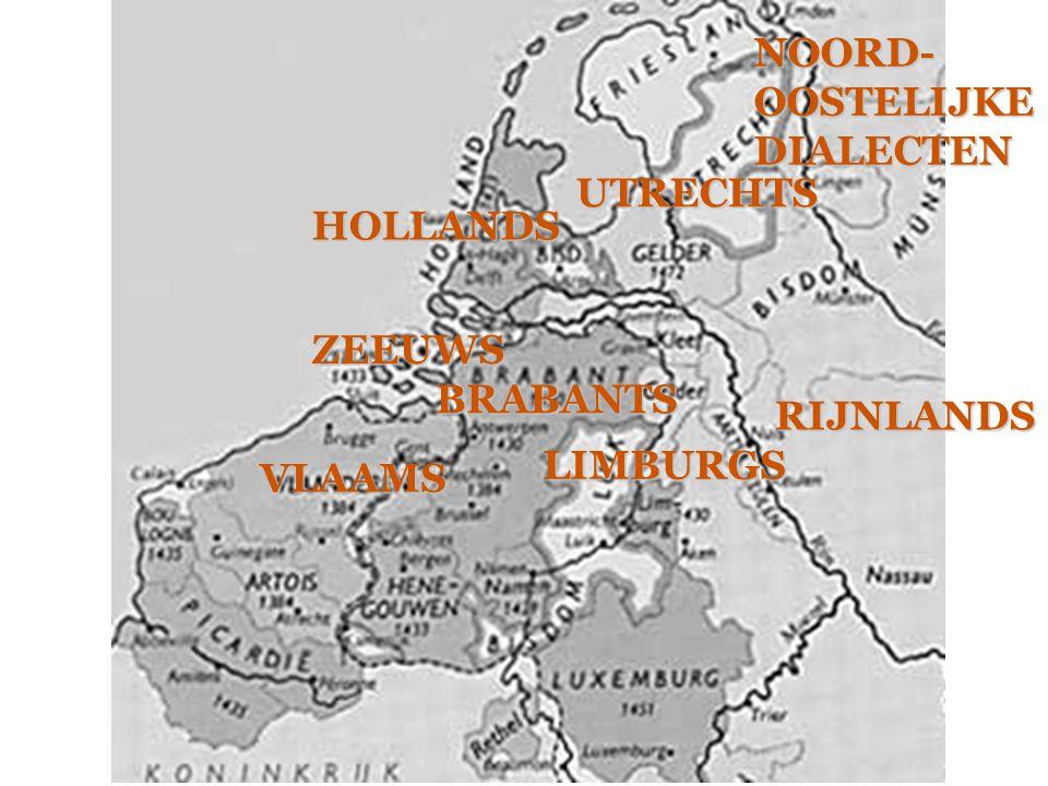 NOORD- OOSTELIJKE DIALECTEN UTRECHTS HOLLANDS ZEEUWS BRABANTS RIJNLANDS LIMBURGS VLAAMS